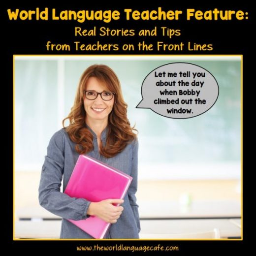 World Language Teacher Feature highlights everyday stories and tips from teachers on the front lines.