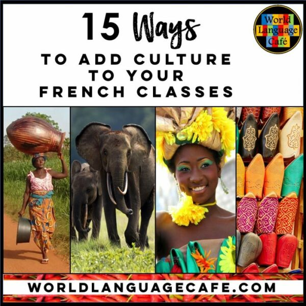 15 ways to add Francophone culture to your French Classes