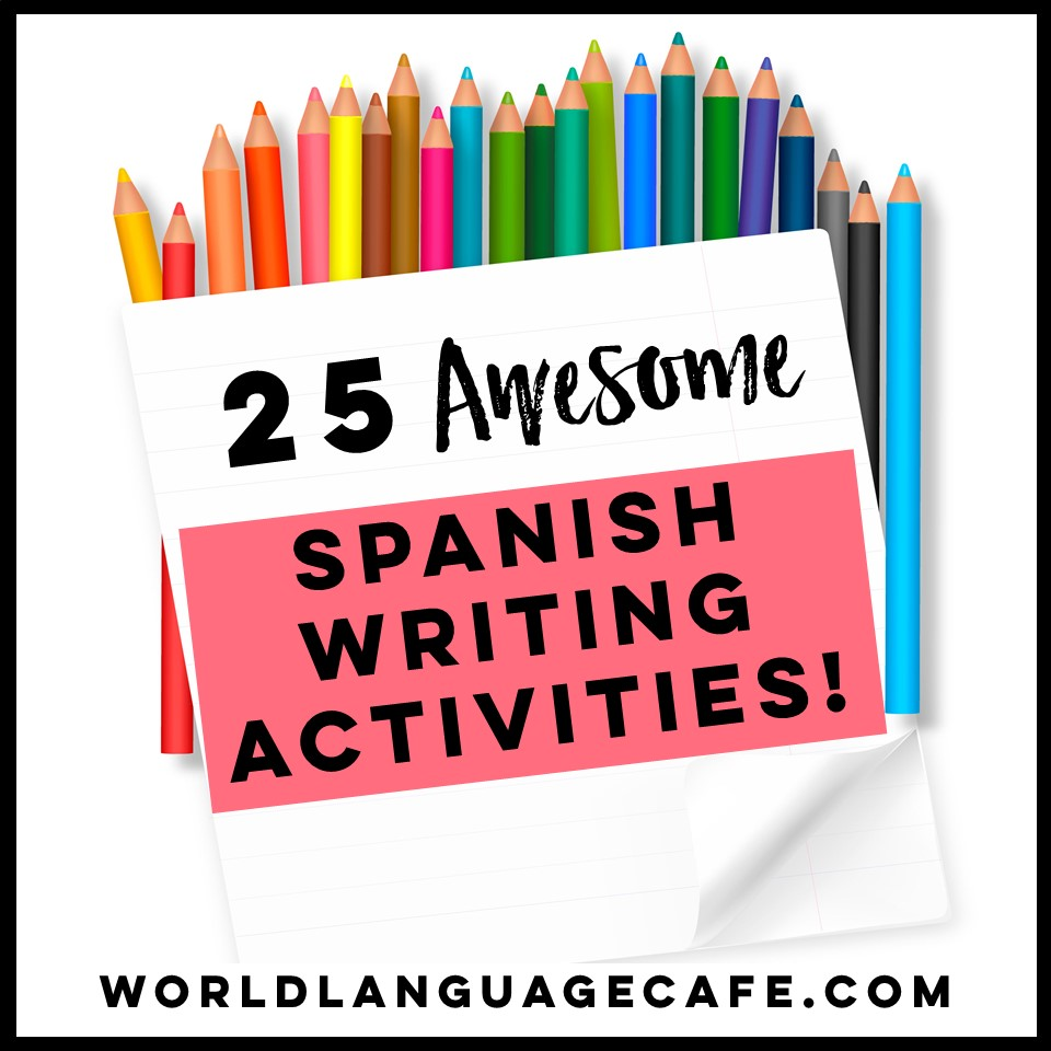 25 Spanish writing activities and Spanish writing projects