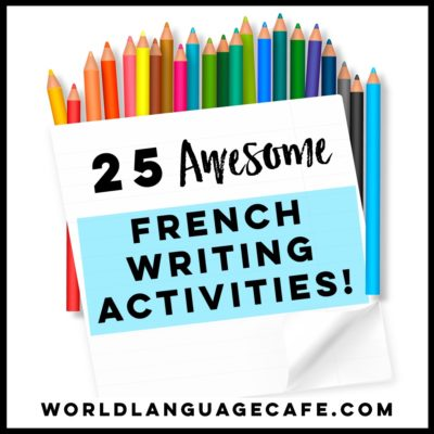 25 French Writing Activities and French Writing Projects