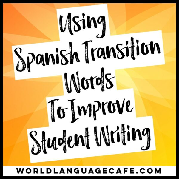 Using Spanish Transition Words to Improve Student Writing